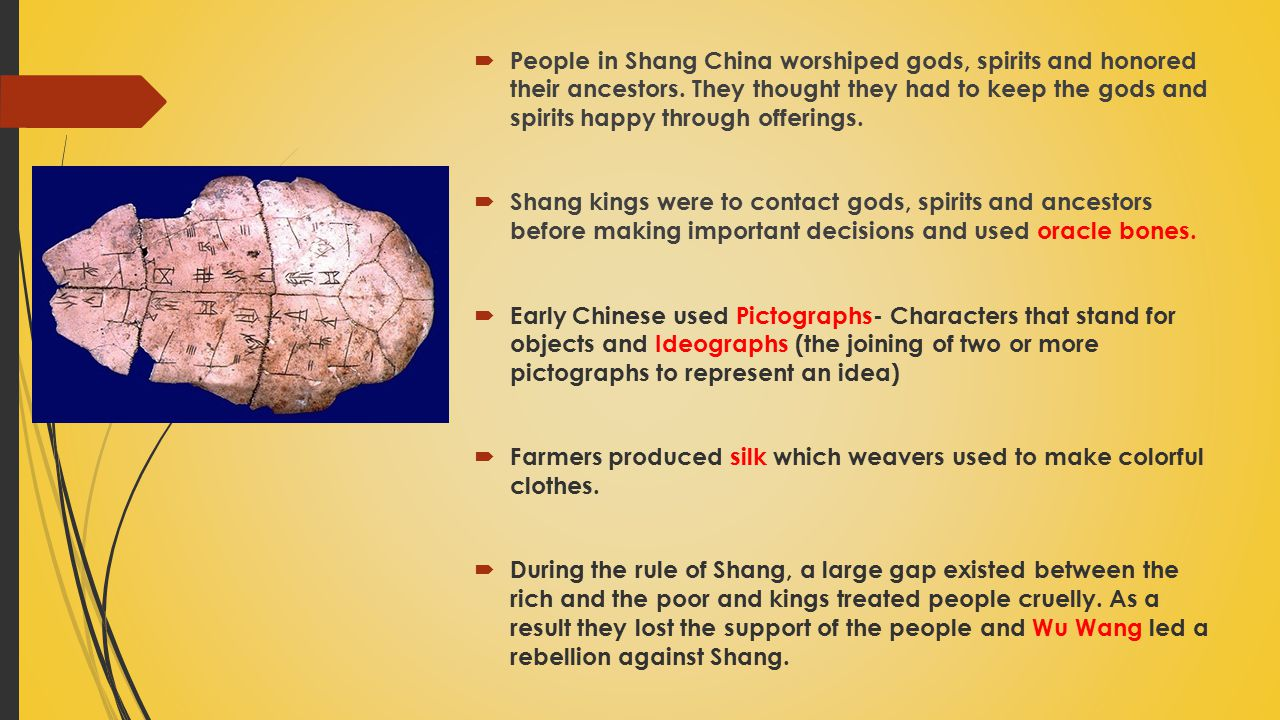  People in Shang China worshiped gods, spirits and honored their ancestors. They thought they had to keep the gods and spirits happy through offering