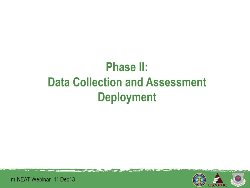 Phase II: Data Collection and Assessment Deployment 14 m-NEAT Webinar 11 Dec13