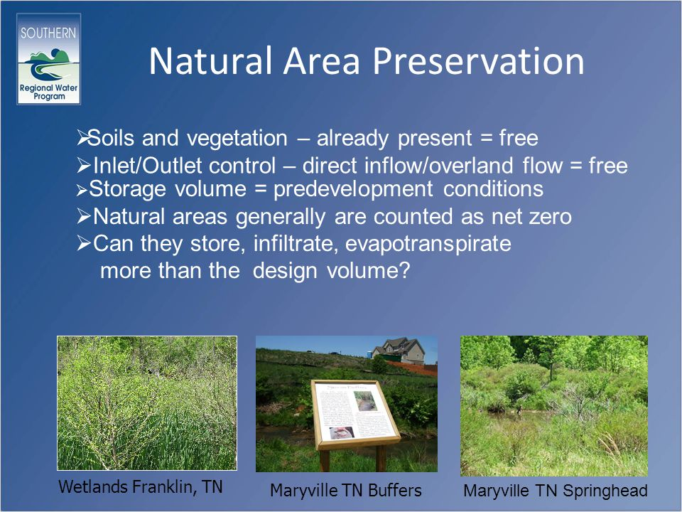 Natural Area Preservation  Storage volume = predevelopment conditions  Natural areas generally are counted as net zero  Can they store, infiltrate, evapotranspirate more than the design volume.
