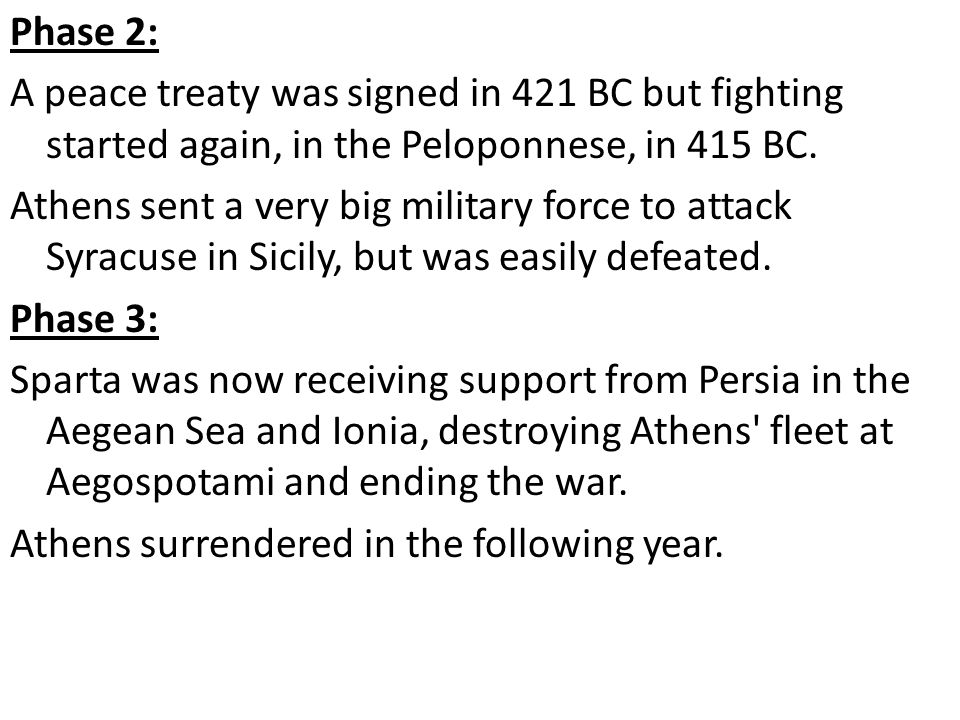 Phase 2: A peace treaty was signed in 421 BC but fighting started again, in the Peloponnese, in 415 BC. Athens sent a very big military force to attac