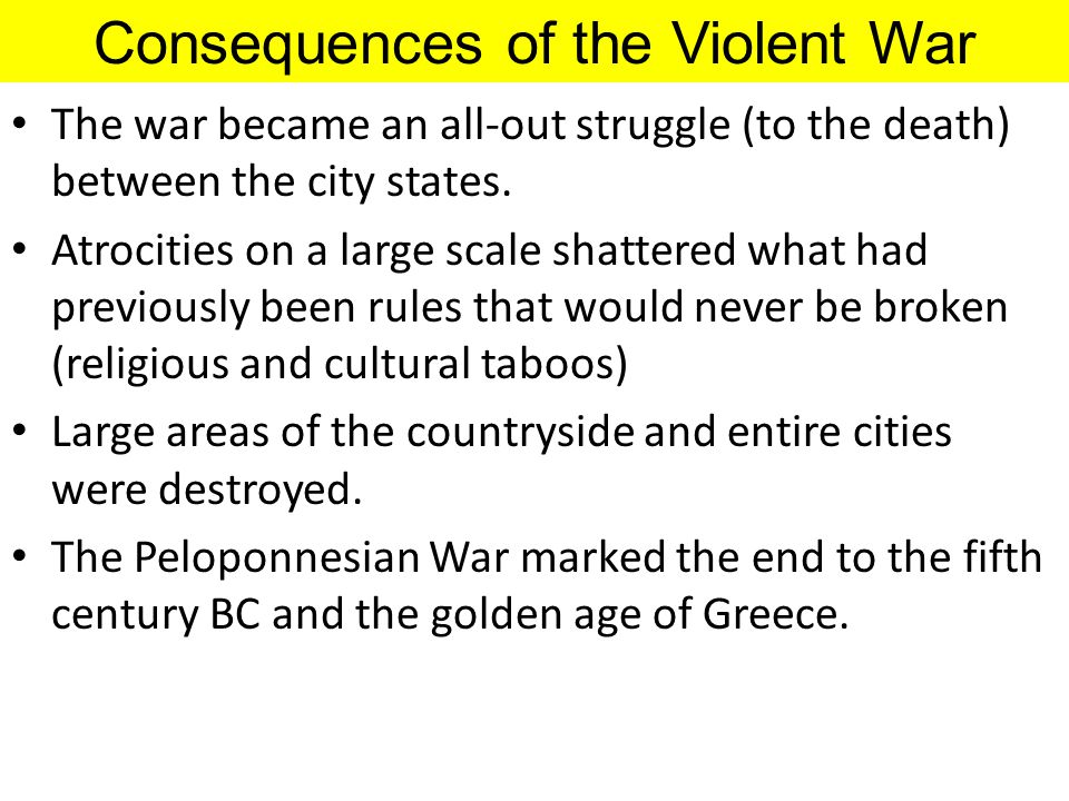 The war became an all-out struggle (to the death) between the city states. Atrocities on a large scale shattered what had previously been rules that w