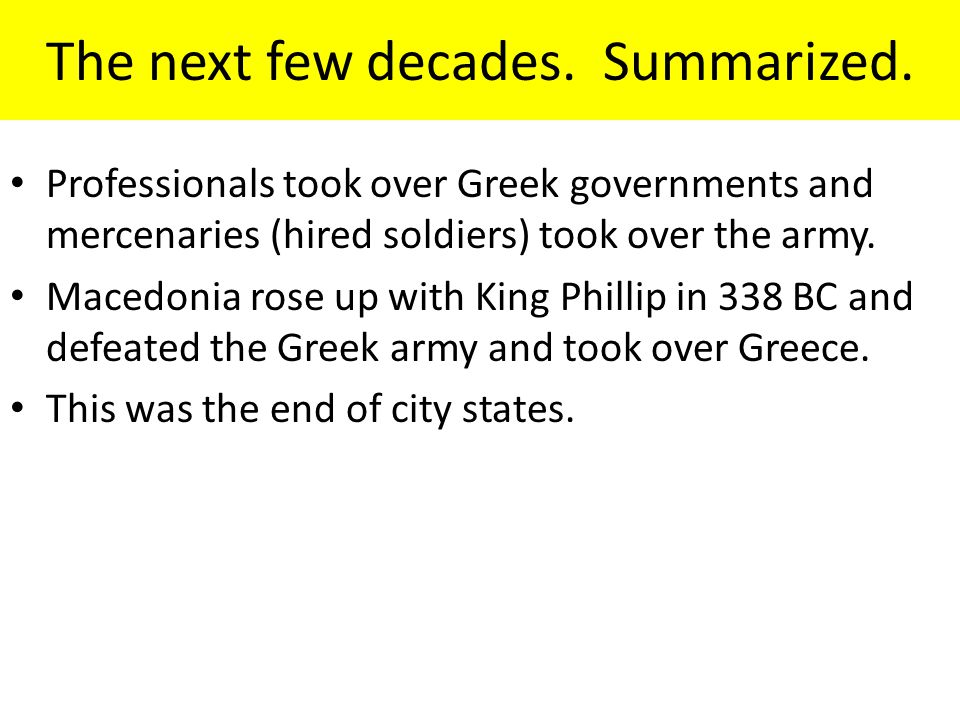 The next few decades. Summarized. Professionals took over Greek governments and mercenaries (hired soldiers) took over the army. Macedonia rose up wit