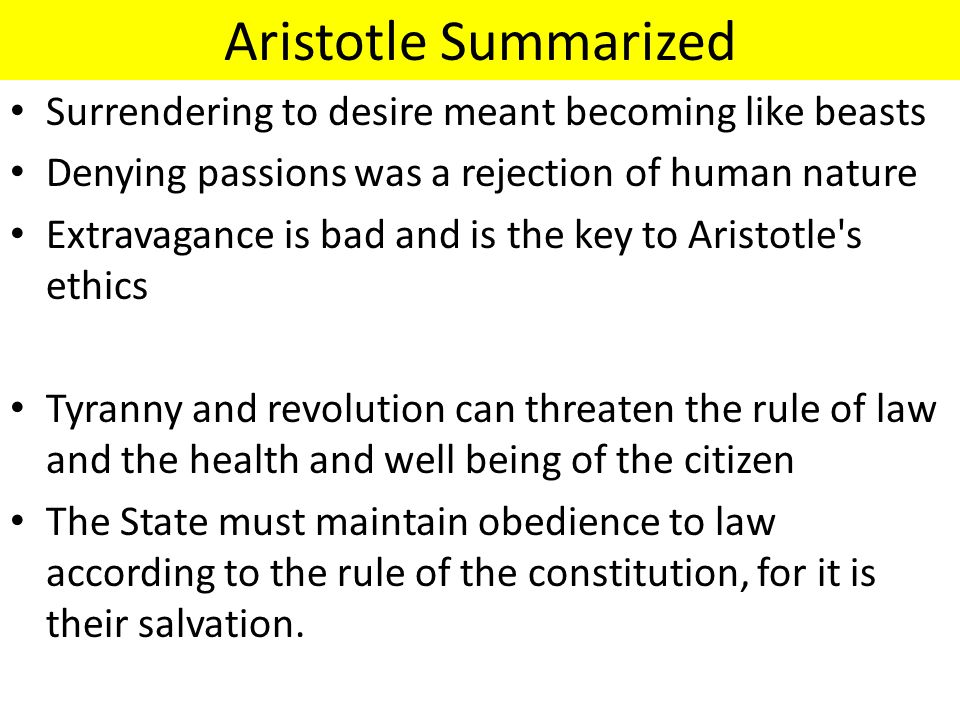 Aristotle Summarized Surrendering to desire meant becoming like beasts Denying passions was a rejection of human nature Extravagance is bad and is the