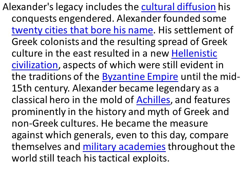 Alexander s legacy includes the cultural diffusion his conquests engendered.