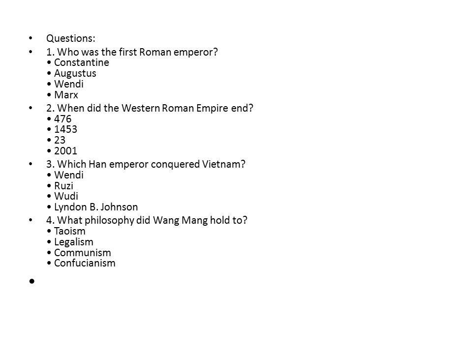 Questions: 1.Who was the first Roman emperor. Constantine Augustus Wendi Marx 2.