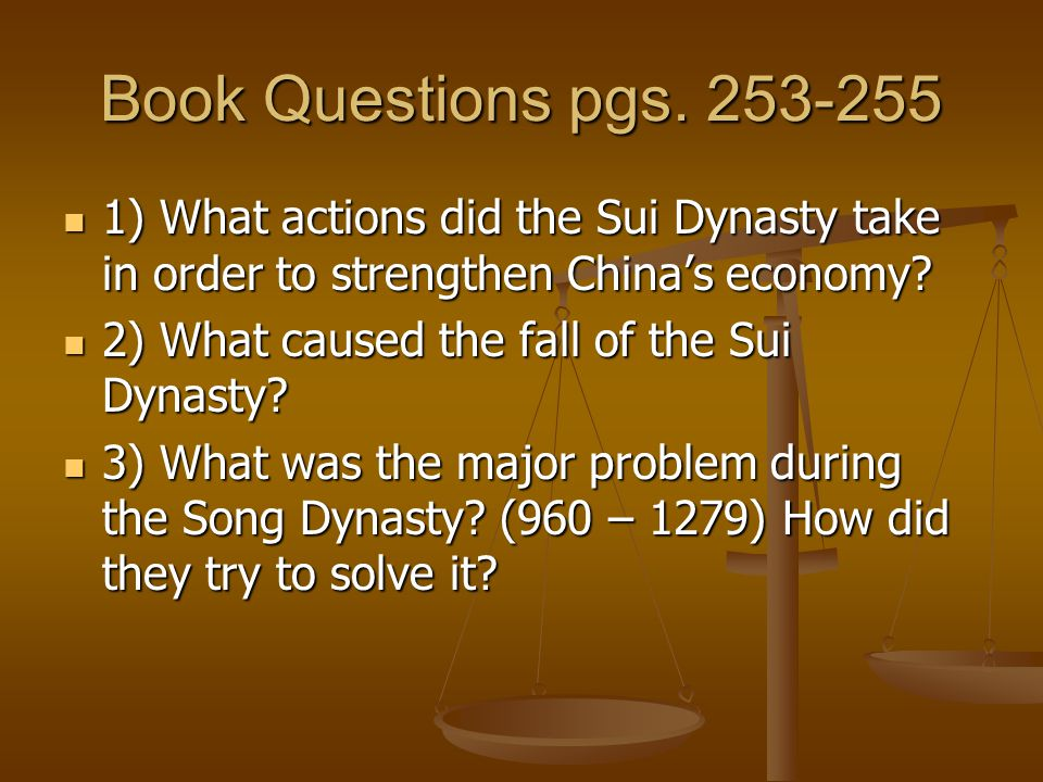 Book Questions pgs. 253-255 1) What actions did the Sui Dynasty take in order to strengthen China's economy? 1) What actions did the Sui Dynasty take