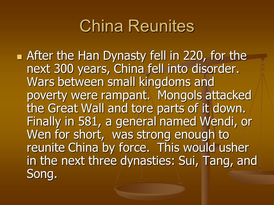 China Reunites After the Han Dynasty fell in 220, for the next 300 years, China fell into disorder. Wars between small kingdoms and poverty were rampa