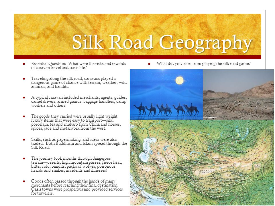 Silk Road Geography Essential Question: What were the risks and rewards of caravan travel and oasis life.