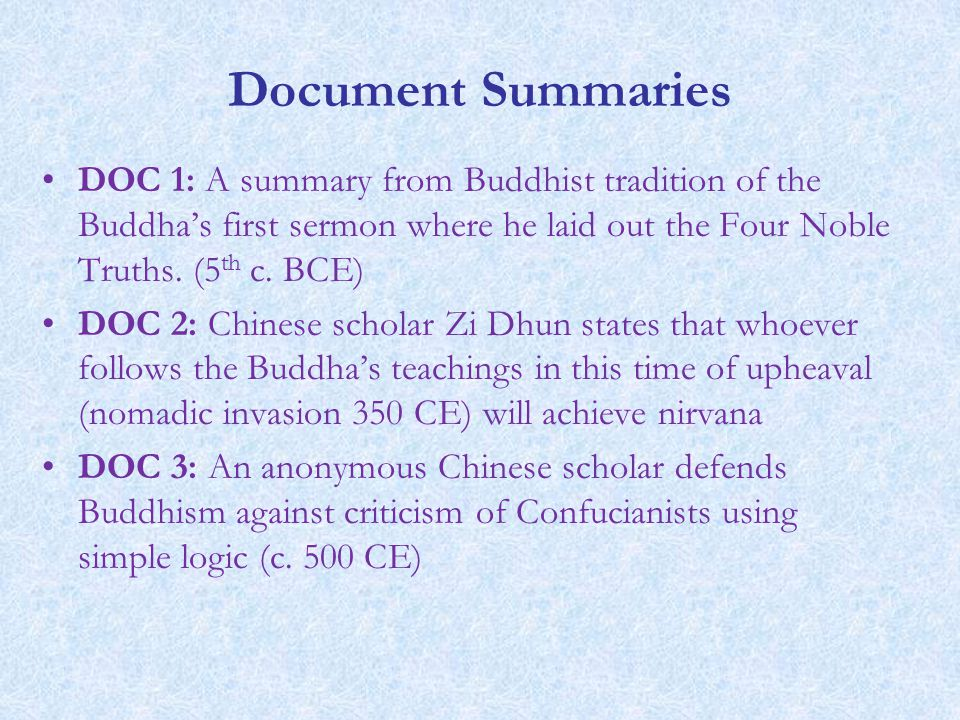 Document Summaries DOC 1: A summary from Buddhist tradition of the Buddha's first sermon where he laid out the Four Noble Truths. (5 th c. BCE) DOC 2: