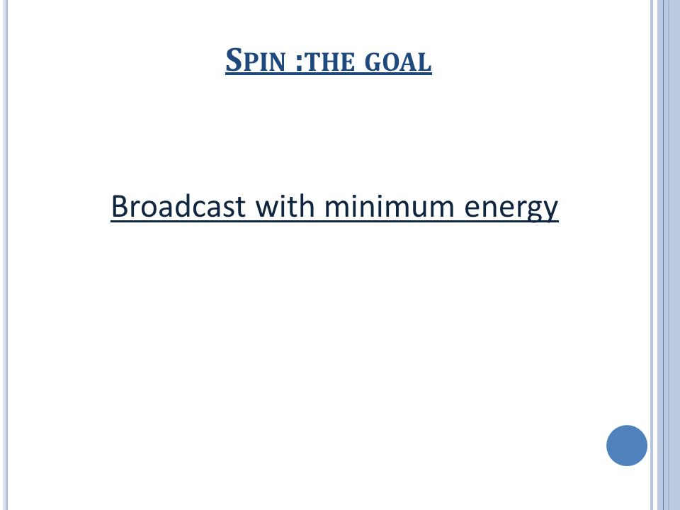 S PIN : THE GOAL Broadcast with minimum energy