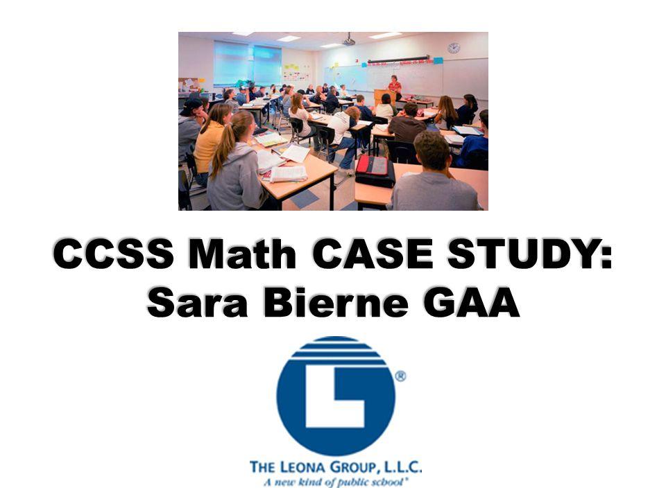 CCSS Math CASE STUDY: Sara Bierne GAA