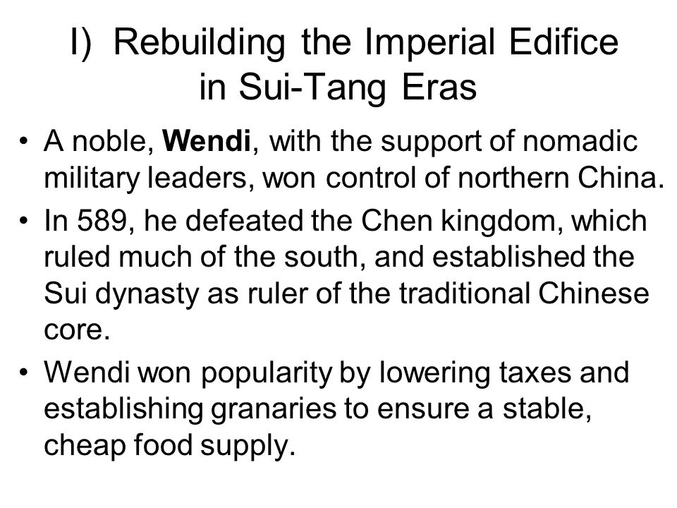 I) Rebuilding the Imperial Edifice in Sui-Tang Eras A noble, Wendi, with the support of nomadic military leaders, won control of northern China.