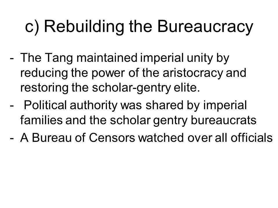c) Rebuilding the Bureaucracy -The Tang maintained imperial unity by reducing the power of the aristocracy and restoring the scholar-gentry elite.