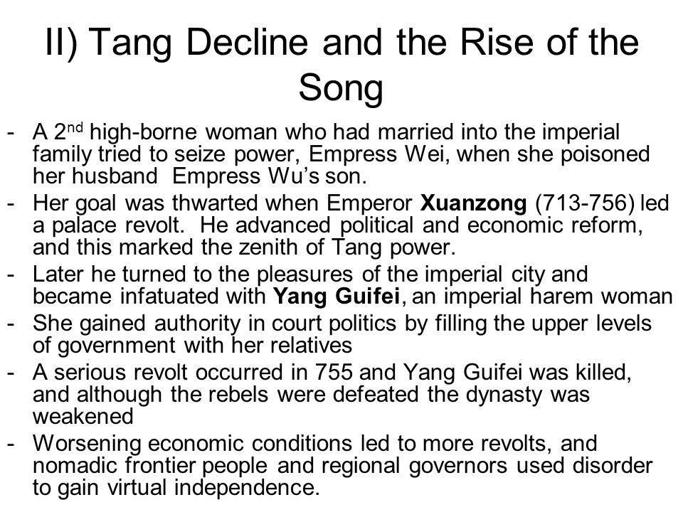 II) Tang Decline and the Rise of the Song -A 2 nd high-borne woman who had married into the imperial family tried to seize power, Empress Wei, when she poisoned her husband Empress Wu's son.