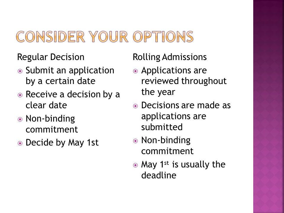 Regular Decision  Submit an application by a certain date  Receive a decision by a clear date  Non-binding commitment  Decide by May 1st Rolling A