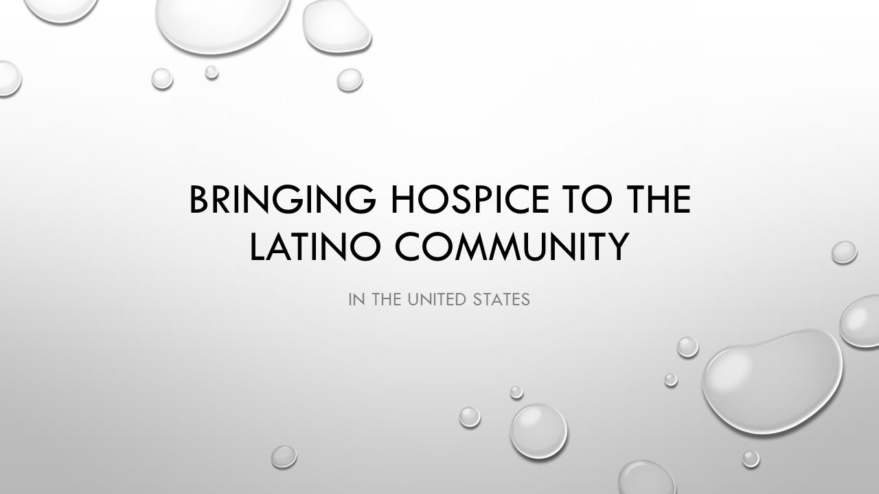 BRINGING HOSPICE TO THE LATINO COMMUNITY IN THE UNITED STATES