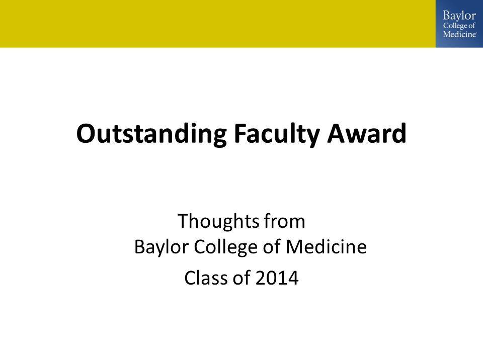 Outstanding Faculty Award Thoughts from Baylor College of Medicine Class of 2014