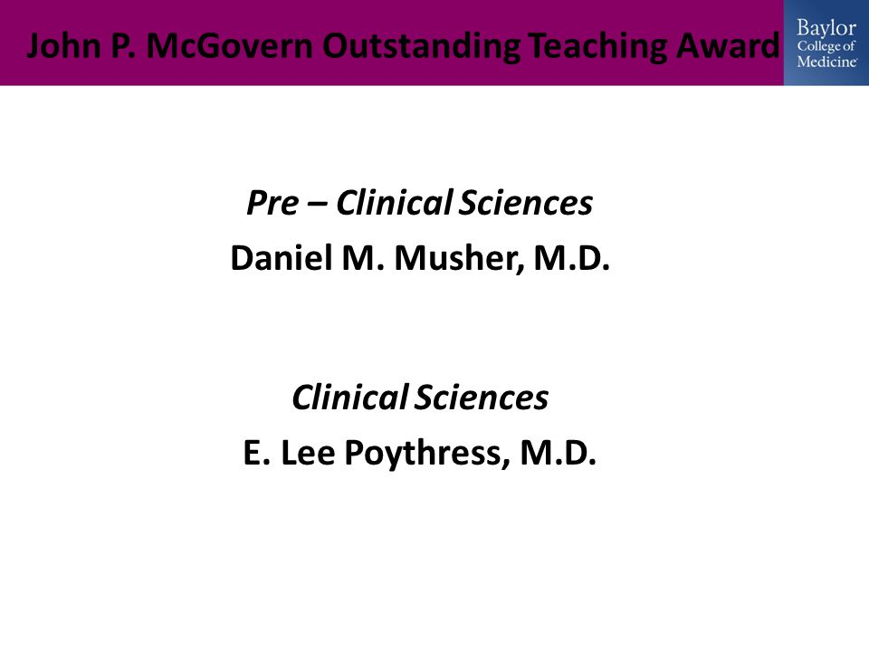 John P. McGovern Outstanding Teaching Award Pre – Clinical Sciences Daniel M.