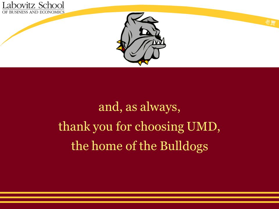 老贾老贾 and, as always, thank you for choosing UMD, the home of the Bulldogs dogs