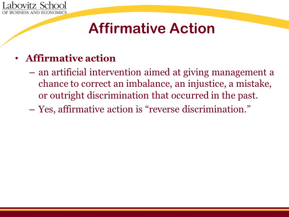 Affirmative Action Affirmative action – an artificial intervention aimed at giving management a chance to correct an imbalance, an injustice, a mistak