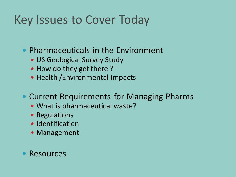 Key Issues to Cover Today Pharmaceuticals in the Environment US Geological Survey Study How do they get there .