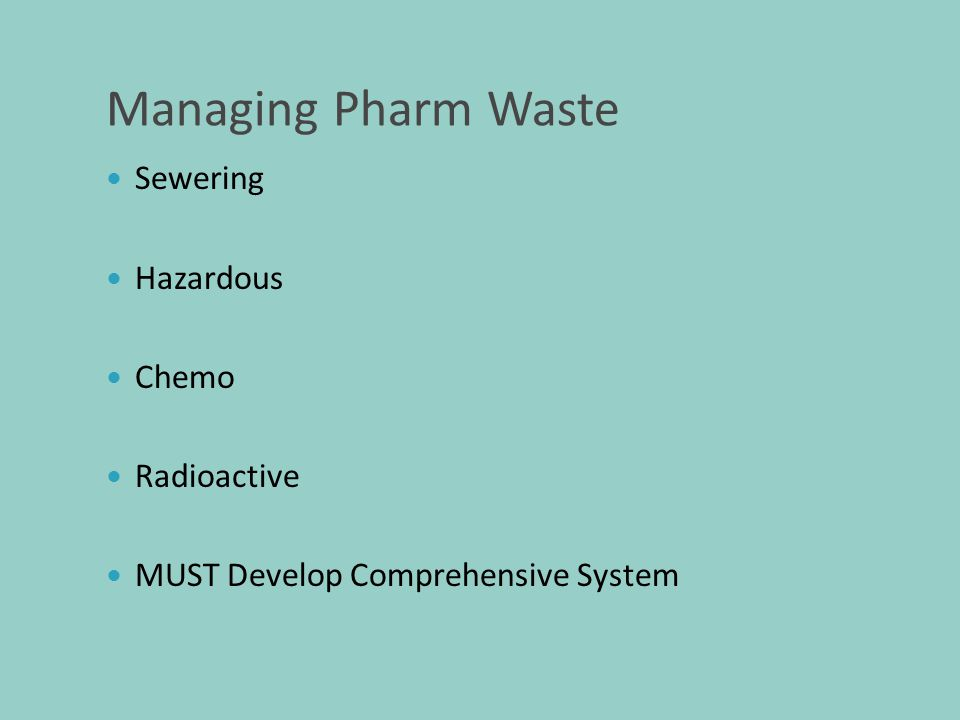 Managing Pharm Waste Sewering Hazardous Chemo Radioactive MUST Develop Comprehensive System