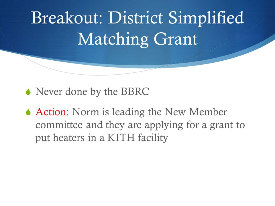 Breakout: The Rotary Foundation  As per RI guidelines the Foundation Committee should be specific to TRF not the BBRC Foundation  Action: Bylaws changed to reflect this  Board position (Kim Shrader) has this focus