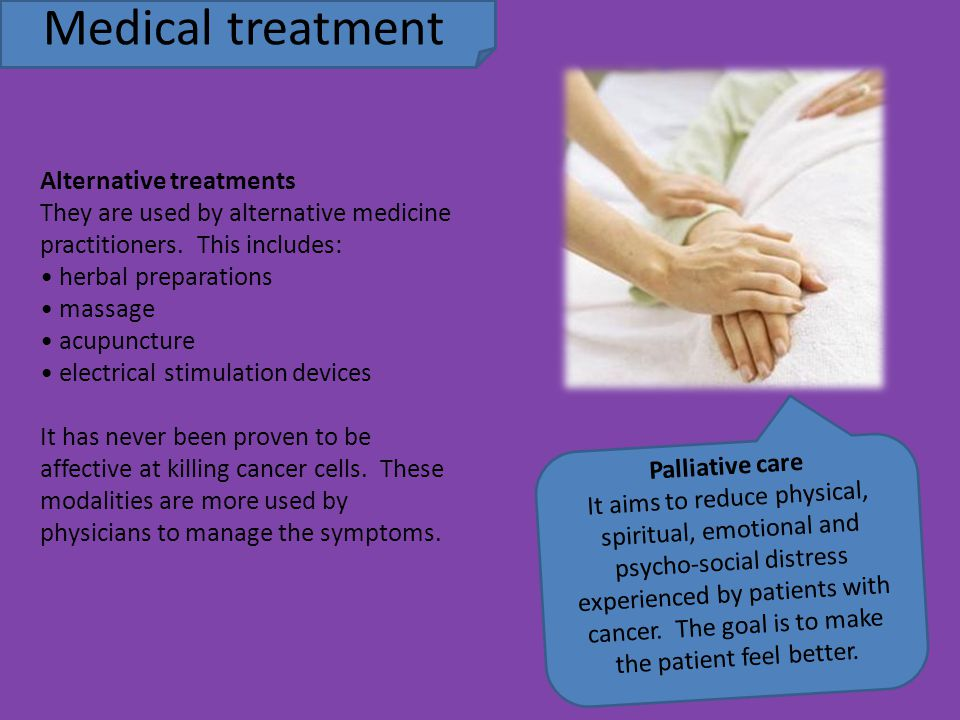 Medical treatment Alternative treatments They are used by alternative medicine practitioners.