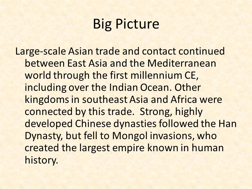 Big Picture Large-scale Asian trade and contact continued between East Asia and the Mediterranean world through the first millennium CE, including over the Indian Ocean.