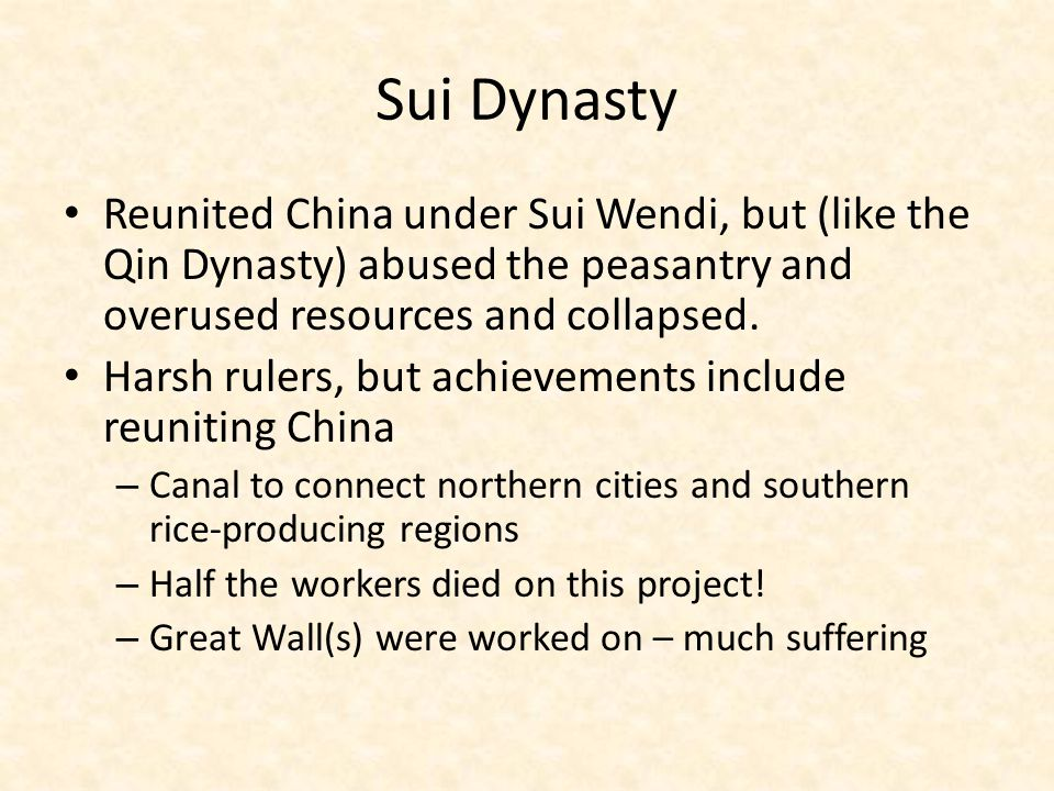 Sui Dynasty Reunited China under Sui Wendi, but (like the Qin Dynasty) abused the peasantry and overused resources and collapsed.