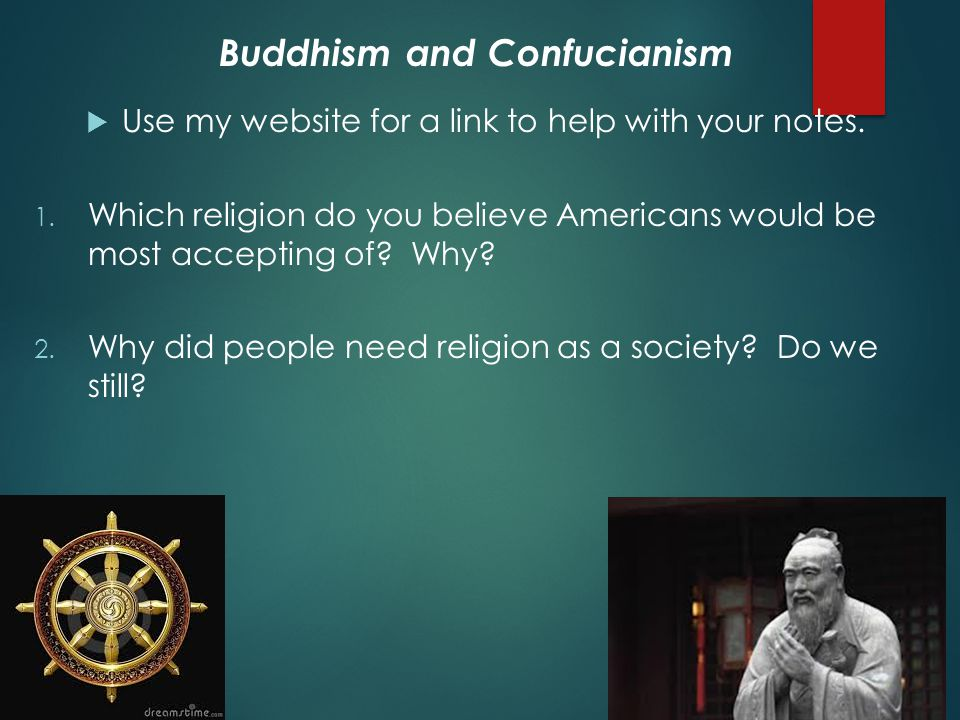 Buddhism and Confucianism  Use my website for a link to help with your notes.
