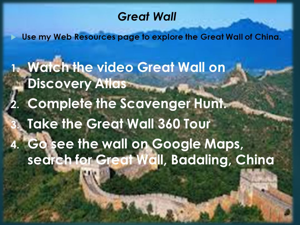 Great Wall  Use my Web Resources page to explore the Great Wall of China.