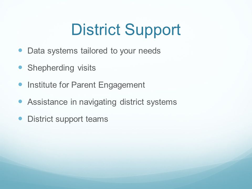 District Support Data systems tailored to your needs Shepherding visits Institute for Parent Engagement Assistance in navigating district systems District support teams