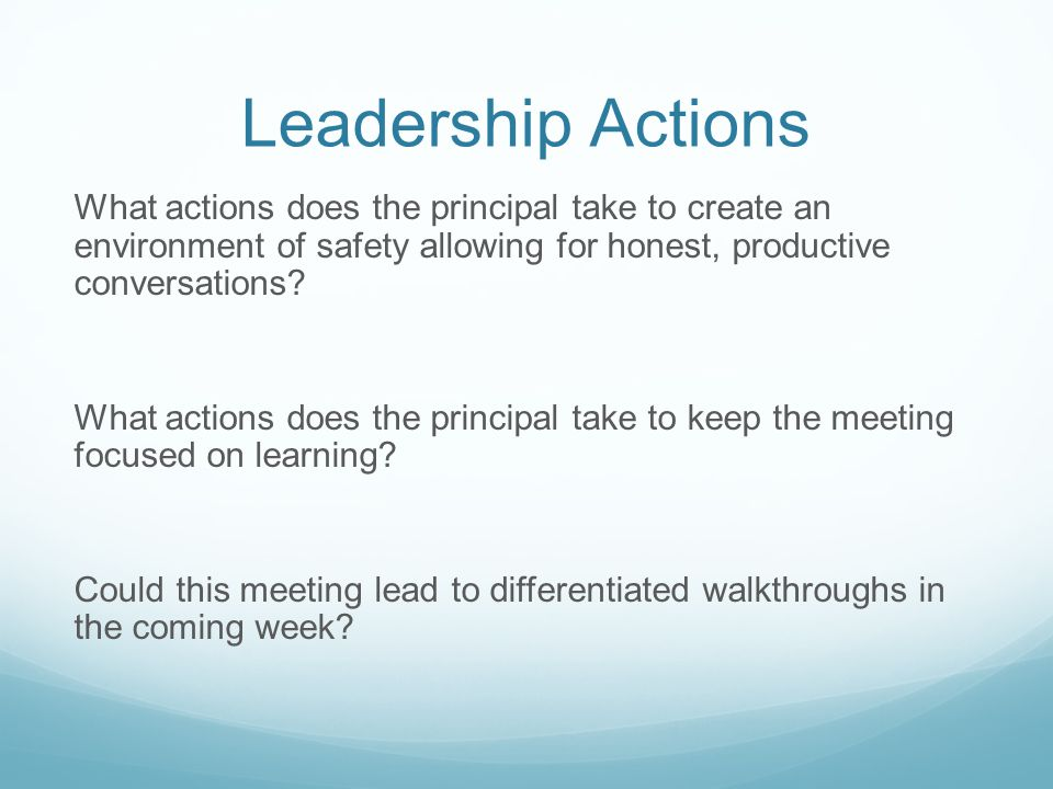 Leadership Actions What actions does the principal take to create an environment of safety allowing for honest, productive conversations.