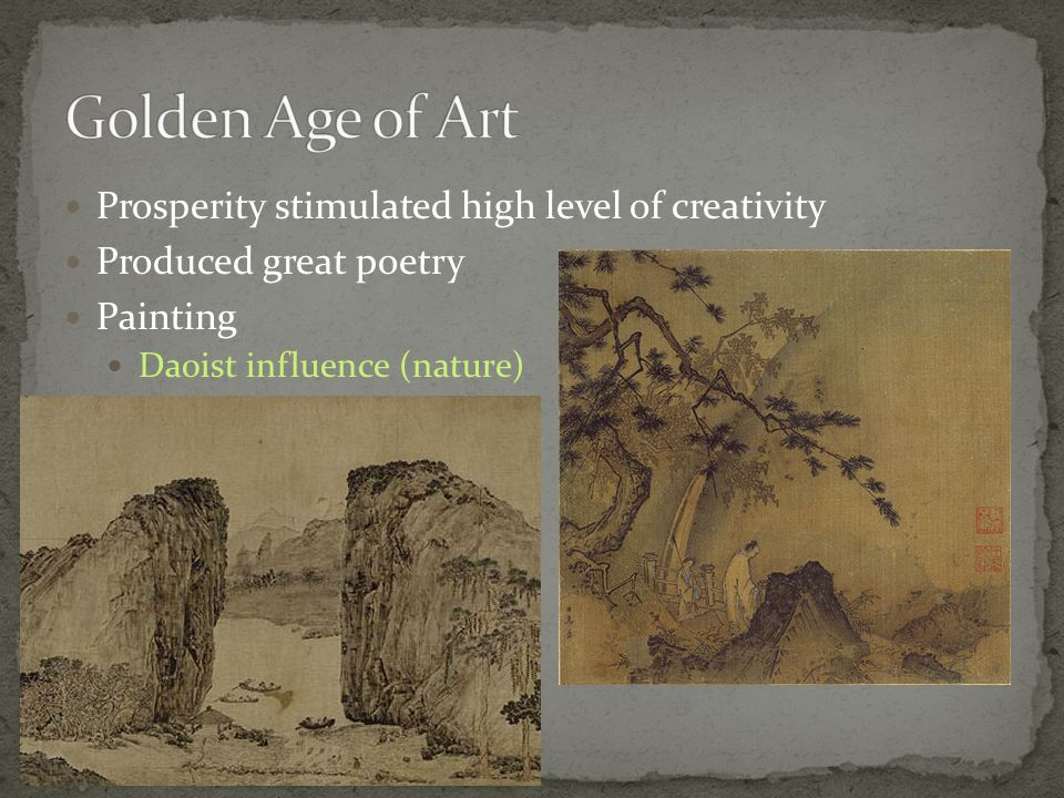 Prosperity stimulated high level of creativity Produced great poetry Painting Daoist influence (nature)