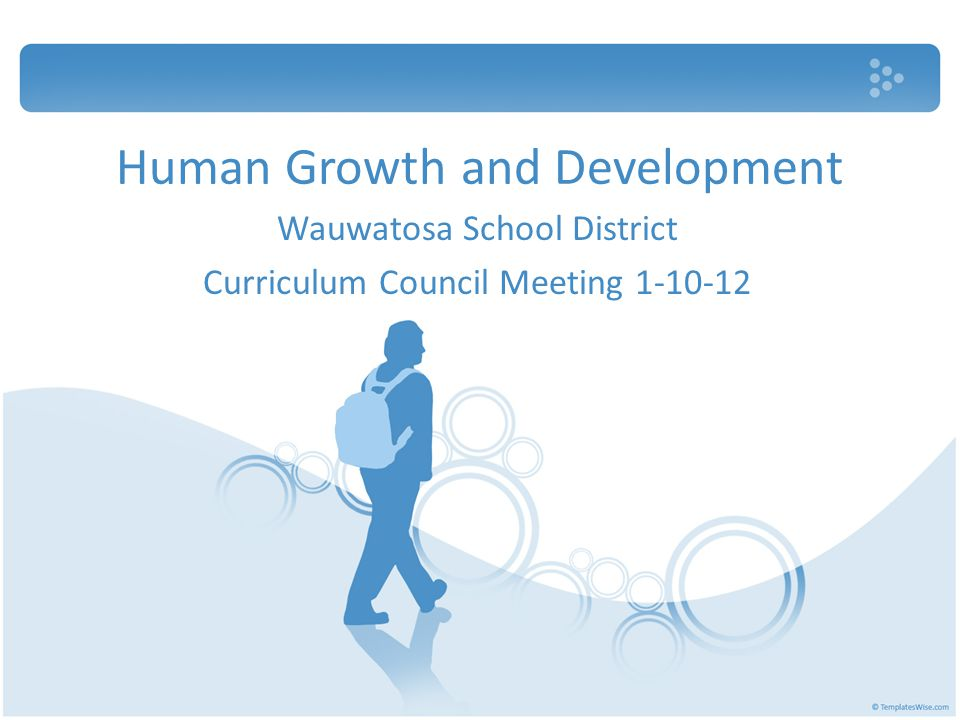 Human Growth and Development Wauwatosa School District Curriculum Council Meeting 1-10-12