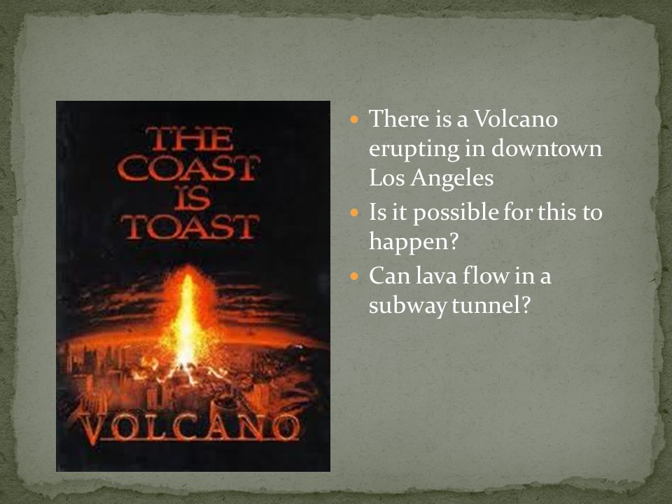 There is a Volcano erupting in downtown Los Angeles Is it possible for this to happen.