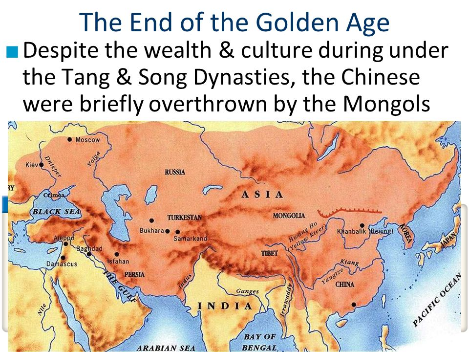 The End of the Golden Age ■ Despite the wealth & culture during under the Tang & Song Dynasties, the Chinese were briefly overthrown by the Mongols – From 1279 to 1368, foreign nomads called the Mongols ruled China