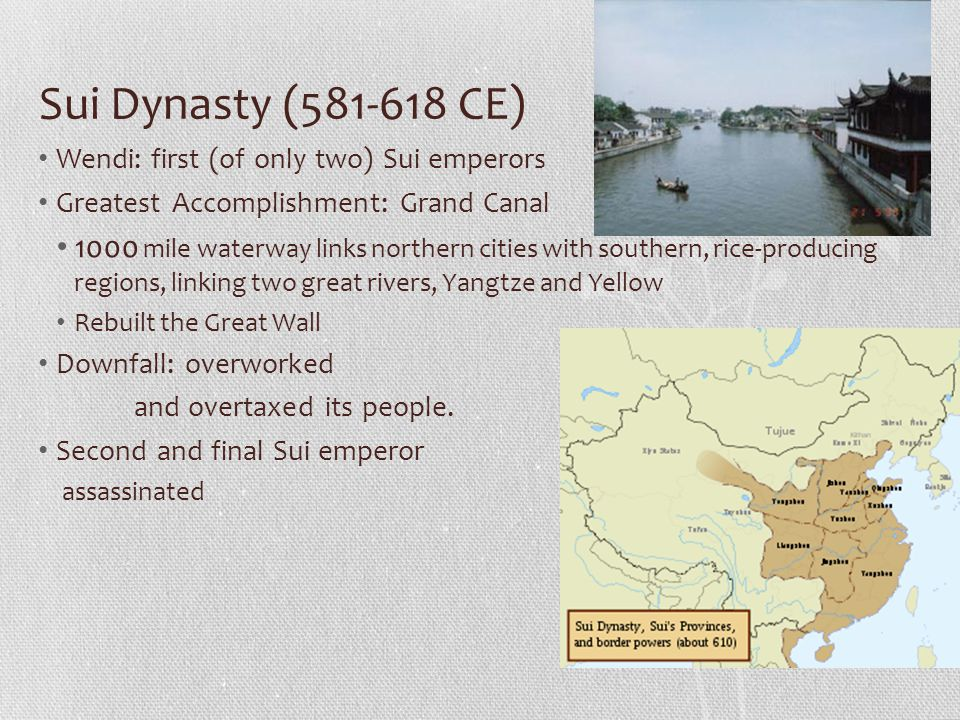 Sui Dynasty (581-618 CE) Wendi: first (of only two) Sui emperors Greatest Accomplishment: Grand Canal 1000 mile waterway links northern cities with so