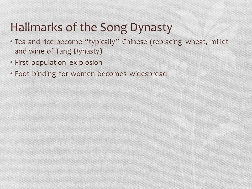 """Hallmarks of the Song Dynasty Tea and rice become """"typically"""" Chinese (replacing wheat, millet and wine of Tang Dynasty) First population exlplosion F"""