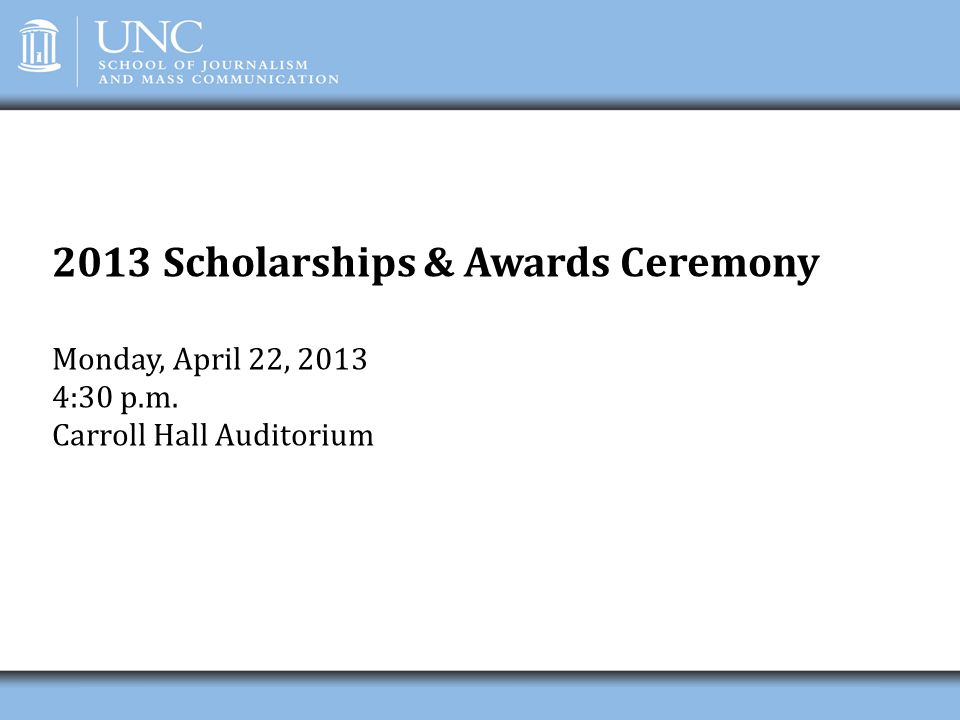 2013 Scholarships & Awards Ceremony Monday, April 22, 2013 4:30 p.m. Carroll Hall Auditorium