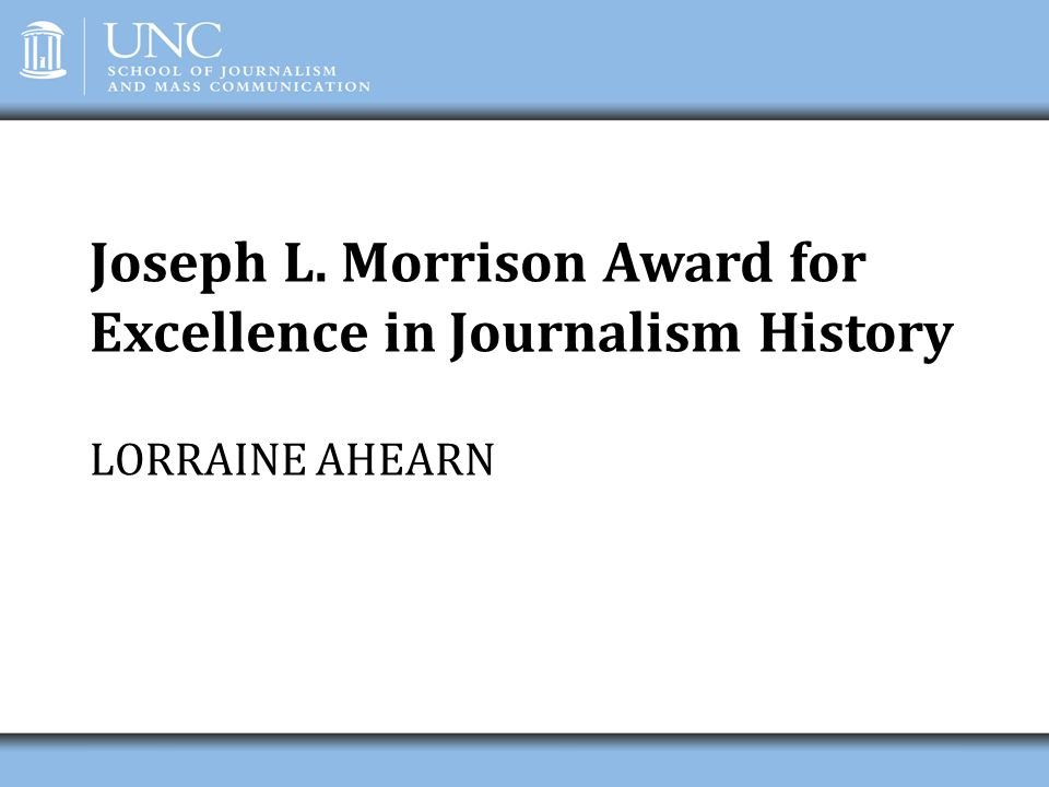 Joseph L. Morrison Award for Excellence in Journalism History LORRAINE AHEARN