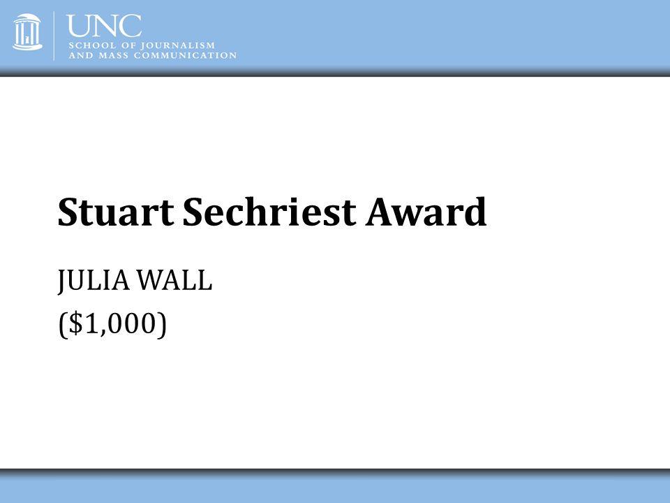 Stuart Sechriest Award JULIA WALL ($1,000)
