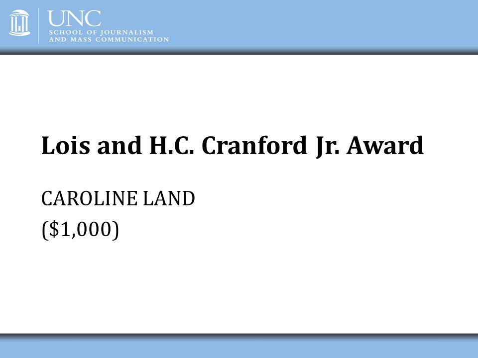 Lois and H.C. Cranford Jr. Award CAROLINE LAND ($1,000)