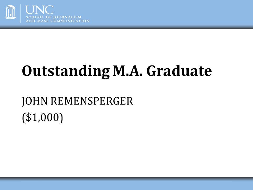 Outstanding M.A. Graduate JOHN REMENSPERGER ($1,000)