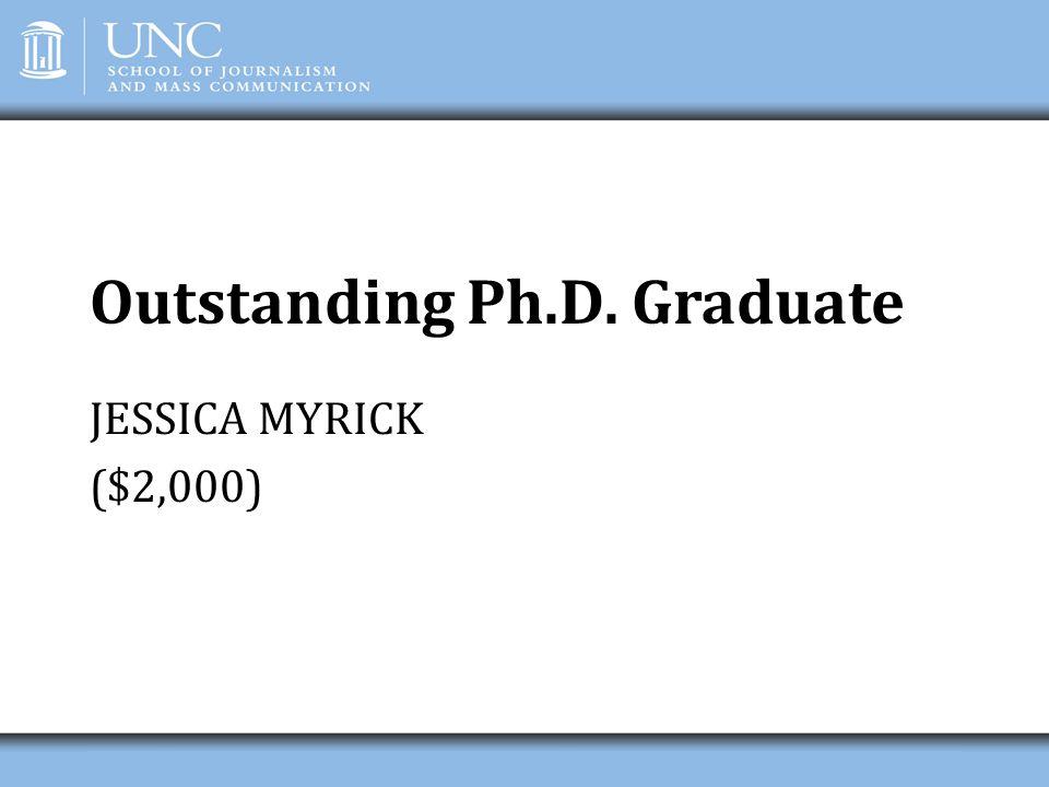 Outstanding Ph.D. Graduate JESSICA MYRICK ($2,000)