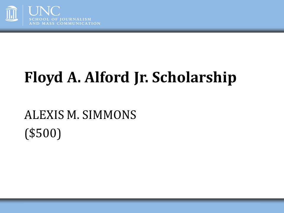 Floyd A. Alford Jr. Scholarship ALEXIS M. SIMMONS ($500)