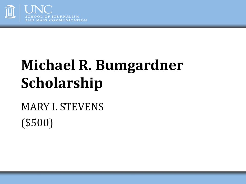 Michael R. Bumgardner Scholarship MARY I. STEVENS ($500)