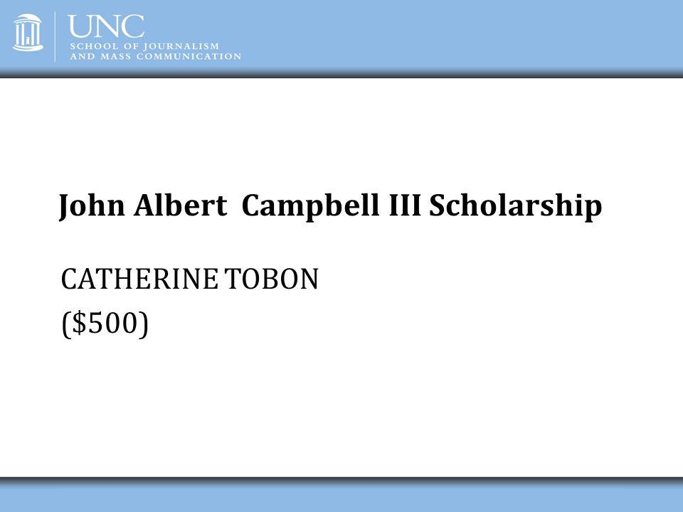 John Albert Campbell III Scholarship CATHERINE TOBON ($500)