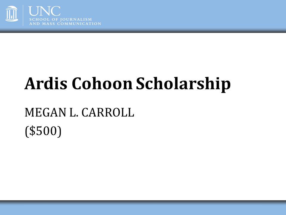 Ardis Cohoon Scholarship MEGAN L. CARROLL ($500)